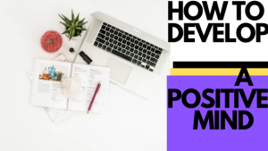 POSITIVE MINDSET:WHAT IS A POSITIVE MINDSET?