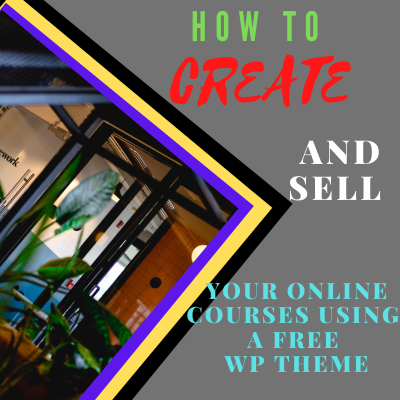 HOW TO CREATE AND SELL YOUR ONLINE COURSES WITH A FREE WP THEME