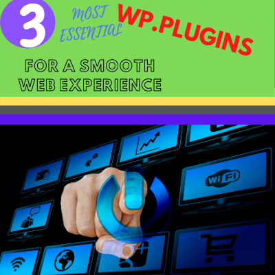 3 ESSENTIAL WP PLUGINS TO HAVE A SMOOTH WEBSITE EXPERIENCE