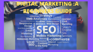 Read more about the article DIGITAL MARKETING:A BEGINNERS GUIDE
