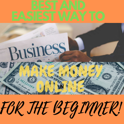 BEST AND EASIEST WAY TO MAKE MONEY ONLINE AS A BEGINNER