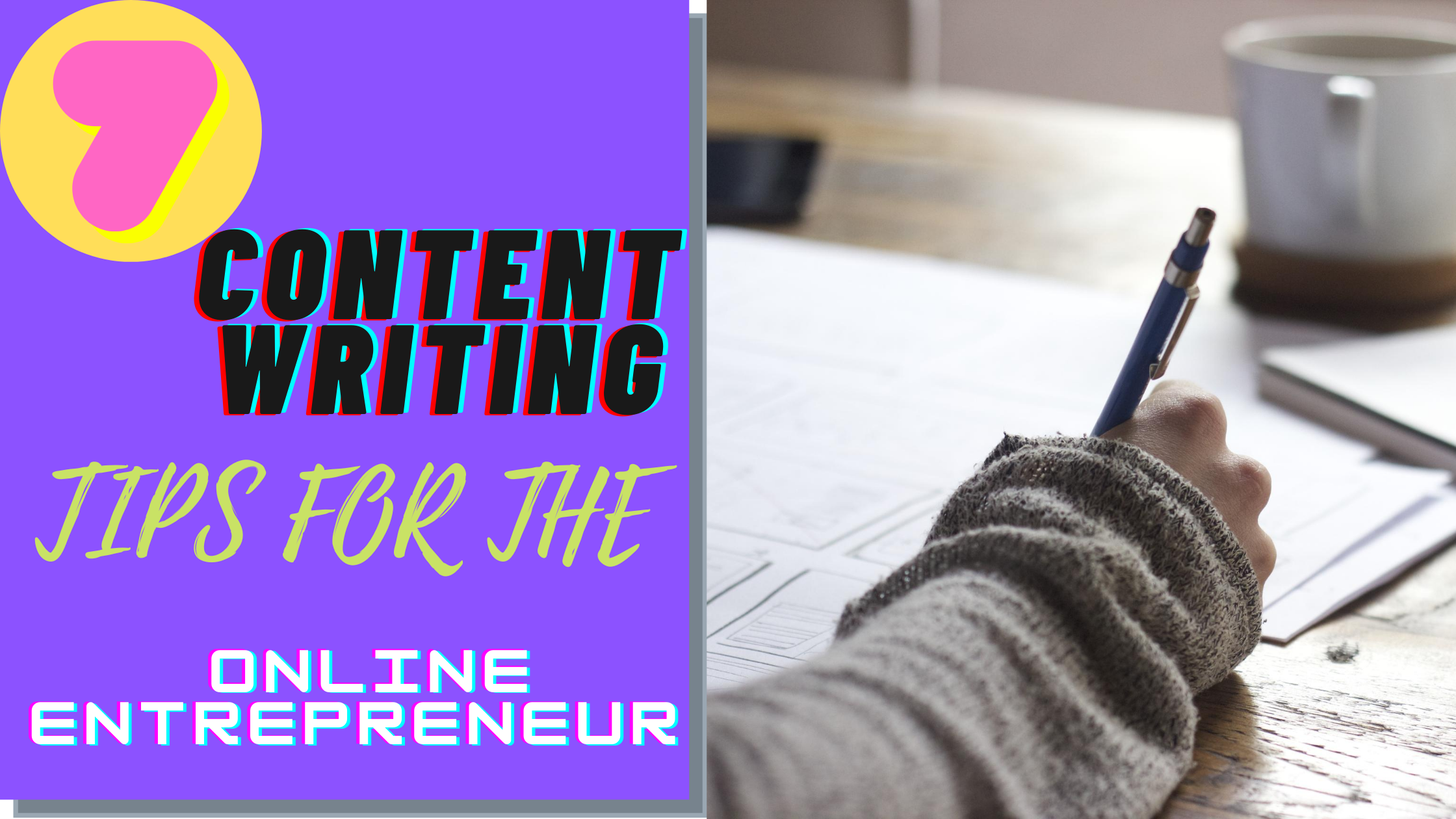 7 CONTENT WRITING TIPS FOR THE ONLINE ENTREPRENEUR